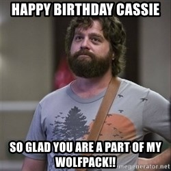 Alan Hangover - Happy Birthday cassie So glad you are a part of my wolfpack!!