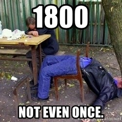 drunk - 1800 Not even once.