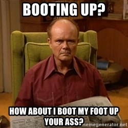 Red Forman - Booting up? How about I boot my foot up your ass?