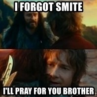 Never Have I Been So Wrong - I forgot smite I'll pray for you brother