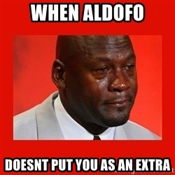 crying michael jordan - When aldofo Doesnt put you as an EXtra