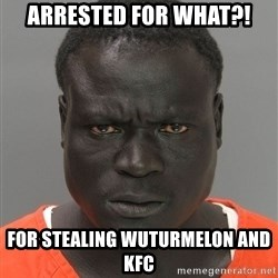 Jailnigger - ARRESTED FOR WHAT?! FOR STEALING WUTURMELON AND KFC