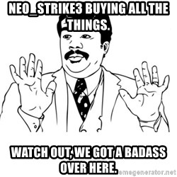 neil degrasse tyson reaction - neo_strike3 buying all the things. Watch out, we got a badass over here.