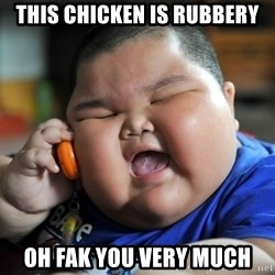 Fat Asian Kid - THIS CHICKEN IS RUBBERY OH FAK YOU VERY MUCH