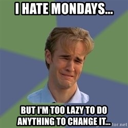 Sad Face Guy - I Hate Mondays... But I'm Too Lazy to do anything to change it...