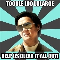 mr chow - toodle loo Lularoe help us clear it all out!