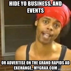 Hide Yo Kids - Hide yo business, and events or advertise on the grand rapids ad exchange.. myGRAX.com