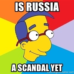 Milhouse - Is russia A scandal yet