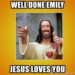 Buddy Christ - Well done Emily Jesus loves you