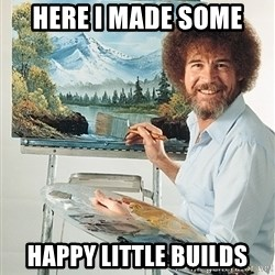 SAD BOB ROSS - Here I Made some happy Little Builds