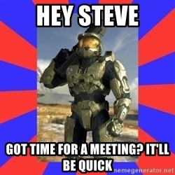 Halo Logic - Hey steve Got time for a meeting? It'll be quick