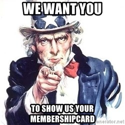 Uncle Sam - We want you to show us your membershipcard
