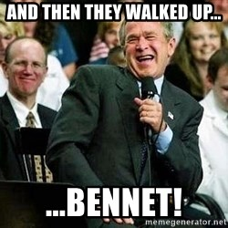 Laughing Bush - And then they walked up... ...Bennet!