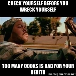 Ice Cube- Today was a Good day - CHECK YOURSELF BEFORE YOU WRECK YOURSELF TOO MANY COOKS IS BAD FOR YOUR HEALTH