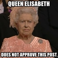 Angry Elizabeth Queen - Queen Elisabeth does not approve this post