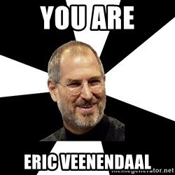 Steve Jobs Says - YOU ARE ERIC VEENENDAAL