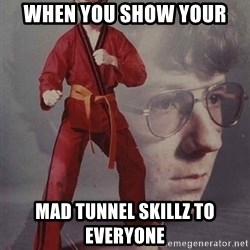 PTSD Karate Kyle - when you show your mad tunnel skillz to everyone