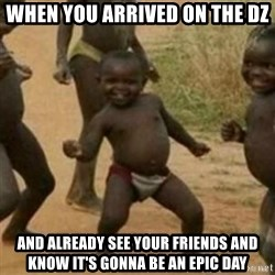 Black Kid - when you arrived on the dz and already see your friends and know it's gonna be an epic day