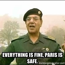 Baghdad Bob -  Everything is fine, paris is safe.