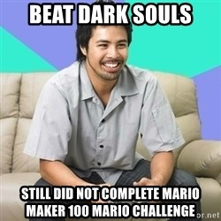 Nice Gamer Gary - Beat dark souls still did not complete mario maker 100 mario challenge
