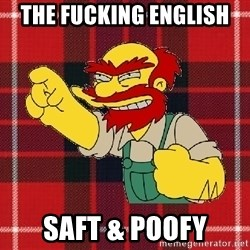 Angry Scotsman - The fucking english  Saft & poofy
