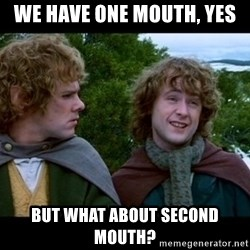 What about second breakfast? - We have one mouth, yes but what about second mouth?