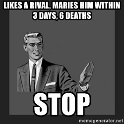 kill yourself guy blank - Likes a rival, marIes him within 3 days, 6 deathS Stop