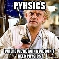 Doc Back to the future - pyhsics where we're going we don't need physics