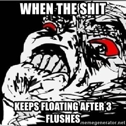 Omg Rage Face - When the shit Keeps floating after 3 flushes