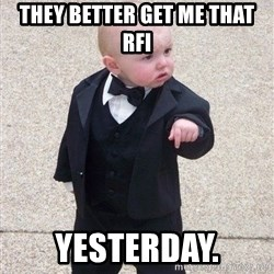 gangster baby - They better get me that RFI Yesterday.