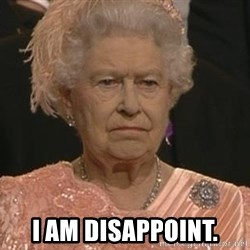 Queen Elizabeth Meme -  i am disappoint.