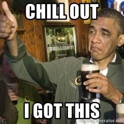 THUMBS UP OBAMA - Chill Out I got this