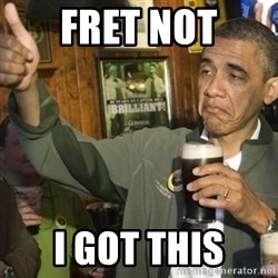 THUMBS UP OBAMA - Fret not I GOT THIS