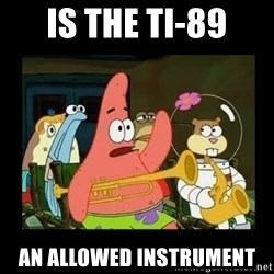 Patrick Star Instrument - Is the ti-89 an allowed instrument