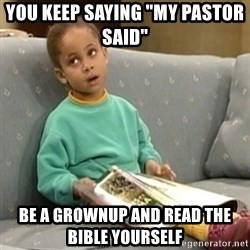 "Olivia Cosby Show - you keep saying ""my pastor said""   be a grownup and read the bible yourself"