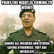 Baghdad Bob - Paint the night is coming to wdw!! ignore all insiders and others saying otherwise, they are infidels!!!