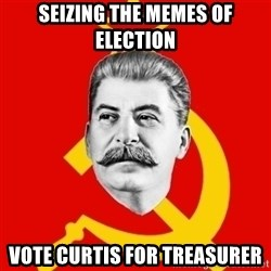 Stalin Says - SEIZING the memes of election Vote curtis for treasurer