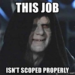 Sith Lord - this job  isn't Scoped properly