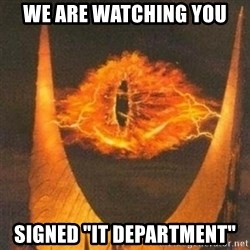 "Eye of Sauron - WE ARE WATCHING YOU SIGNED ""IT DEPartment"""