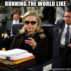 Texts from Hillary - Running the world like