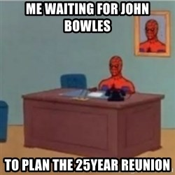 60s spiderman behind desk - Me waiting for John Bowles to plan the 25year reunion