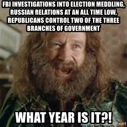 What Year - FBI investigations Into election meddling, Russian relations at an all time low, republicans control two of the three branches of government What year is it?!