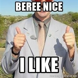 borat - beree nice i like