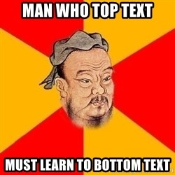 Wise Confucius - Man who top text must learn to bottom text