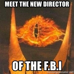Eye of Sauron - Meet The new director Of the F.B.I