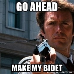 Dirty Harry - GO AHEAD MAKE MY BIDET
