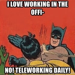 batman slap robin - I love working in the offi- no! teleworking daily!