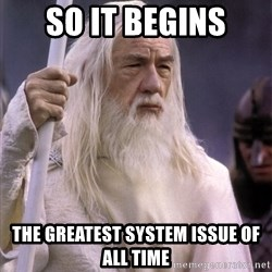 White Gandalf - So it begins the greatest system issue of all time
