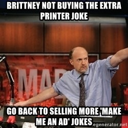 Jim Kramer Mad Money Karma - Brittney not buying the extra printer joke go back to selling more 'make me an ad' jokes