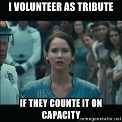 I volunteer as tribute Katniss - I volunteer as tribute If they counte it on capacity
